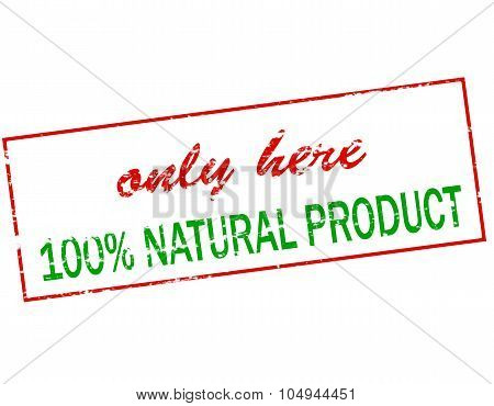 Only Here One Hundred Percent Natural Product