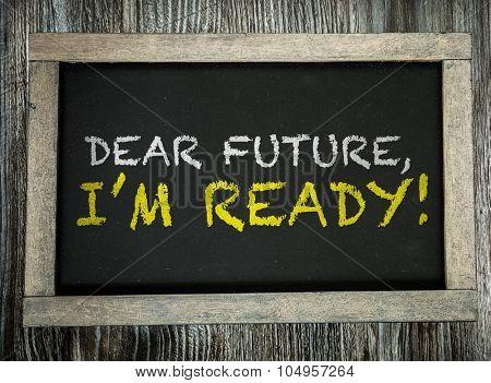 Dear Future, Im Ready! written on chalkboard