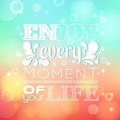 Quote Typographical background vector design. Enjoy every moment of your life. Typography on beautiful colorful background with bokeh. poster
