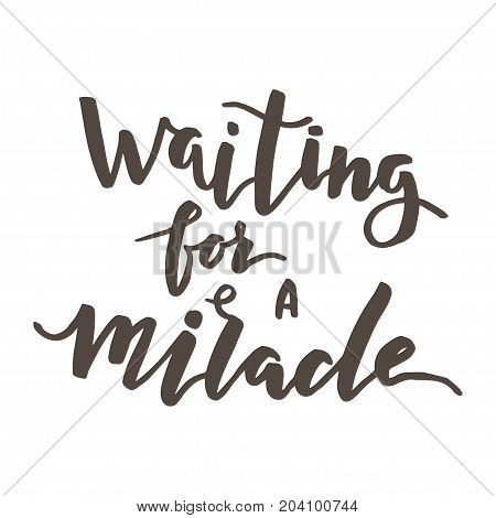 Waiting for the miracle.Hand lettering and custom typography for your designs: t-shirts, bags, for posters, invitations, cards, etc. Hand drawn typography.