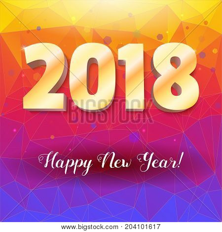 Happy New Year 2018. Volumetric numbers from gold. Congratulation poster on background of colored triangles. Greeting card, poster, brochure or flyer template. Vector 3D illustration