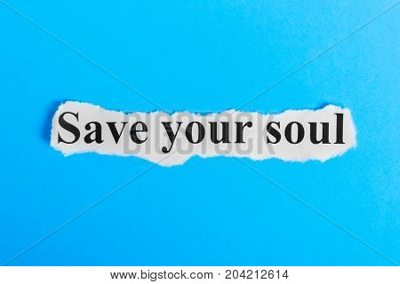 Save your soul text on paper. Word Save your soul on a piece of paper. Concept Image.
