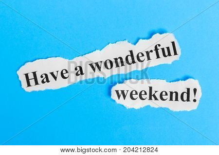 Have a Wonderful Weekend text on paper. Word Have a Wonderful Weekend on a piece of paper. Concept Image.