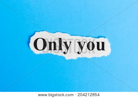 Only you text on paper. Word Only you on a piece of paper. Concept Image.