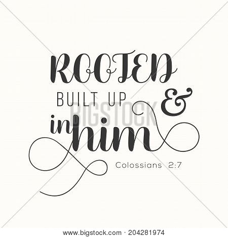 typography Rooted and built up in him from Colossians, new testament, bible verse for encourage