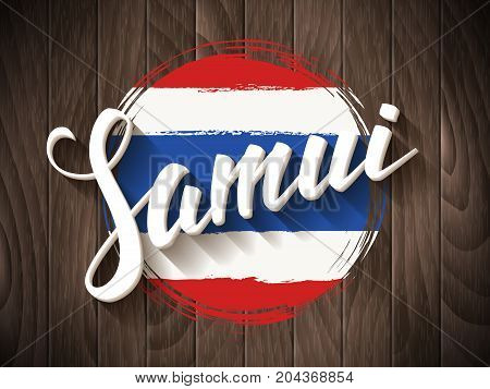 Samui vector lettering and thai national flag on vintage wooden background. Samui hand drawn typography. Vintage calligraphy design