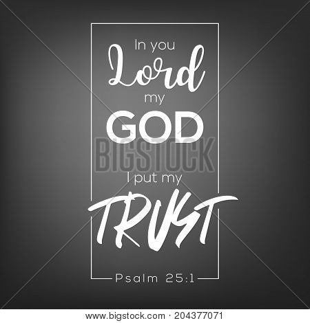 In you lord my god, i put my trust, bible verse for faith typography for poster or print on t shirt