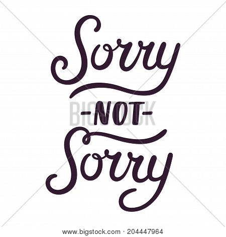 Sorry not sorry modern handwritten vector lettering. Sarcastic hand lettered poster or print.