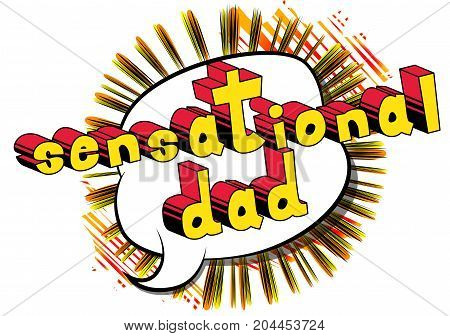 Sensational Dad - Comic book style word on comic book abstract background.