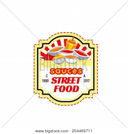 Street fast food isolated badge. Fast food sauce bottle and bowl with ketchup, mustard, mayonnaise, tomato and chilli sauce symbol for fast food packaging and takeaway menu design