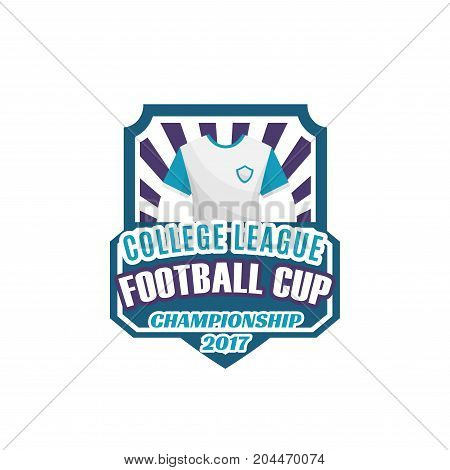 Football or soccer sport game label of college league championship. Soccer team shirt or football uniforms on shield for soccer sport game match or tournament design