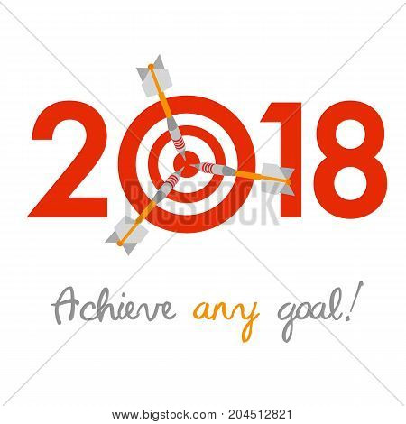 New Year 2018 business concept. Target with three darts instead of zero - symbol of success, achievements. Slogan 'Achieve any goal!' at the bottom.