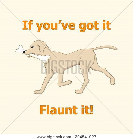 Drawn cartoon running dog with bone. Banner t-shirt print with text if you've got it flaunt it. eps 10.