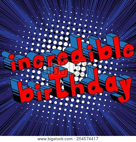 Incredible Birthday - Comic book style word on abstract background.