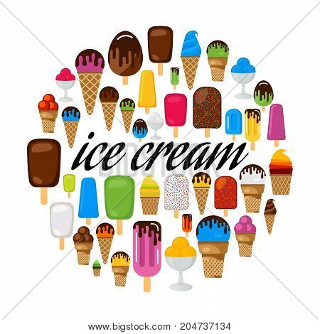 Set of colorful ice cream in circle. Black inscription ice cream in center. Multicolored ice cream isolated on white background. Vector illustration