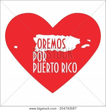 Pray for Puerto Rico Illustration. Great as donate or relief help icon. Heart map and text in Spanish: Pray for Puerto Rico. Support for volunteering work during Hurricane Maria floods and landfalls