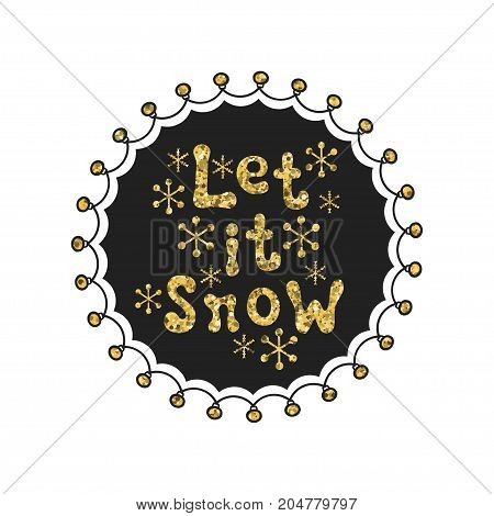 Let it snow. Calligraphy gold phrase. Handwritten glitter seasons lettering. Xmas phrase. Hand drawn element. Holidays. Greeting card text. Christmas calligraphy. Label badge sticker. Christmas