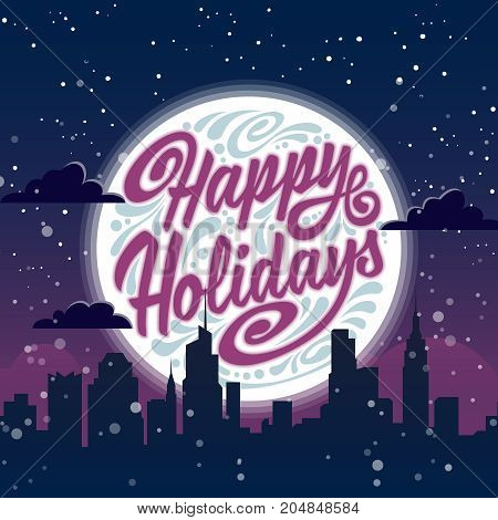 Holiday greeting card with typography on background of night christmas city. Happy Holidays