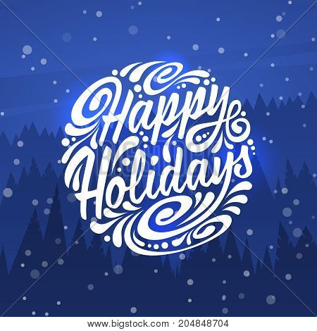 Holidays greeting card with typography on background of night forest. Happy Holidays