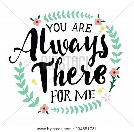 You are Always There for Me, Vector Typographic Design Poster with Flower Accents and laurels on white background