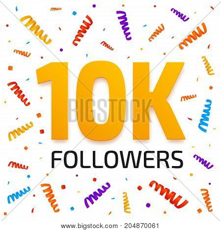 Ten thousand followers. 10000 subscribers achievement card. 10k followers banner design with colorful confetti background. Poster template for network friends. Vector illustration