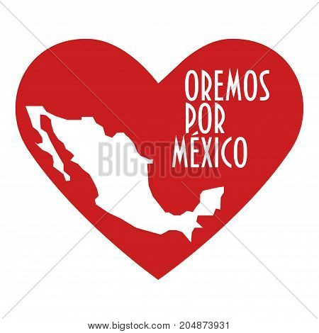 Pray for Mexico Illustration. Great also as donate or help icon. Heart, map and text in Spanish: Pray for Mexico. Support illustration for volunteering work, charity and relief after Earthquake.
