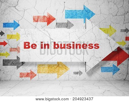 Finance concept:  arrow with Be in business on grunge textured concrete wall background, 3D rendering