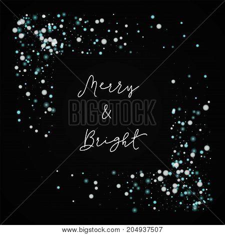 Merry & Bright Greeting Card. Beautiful Falling Snow Background. Beautiful Falling Snow On Black Bac