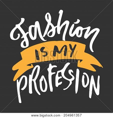 Fashion is my profession. Motivational quote. T-shirt printing design, typography graphics.