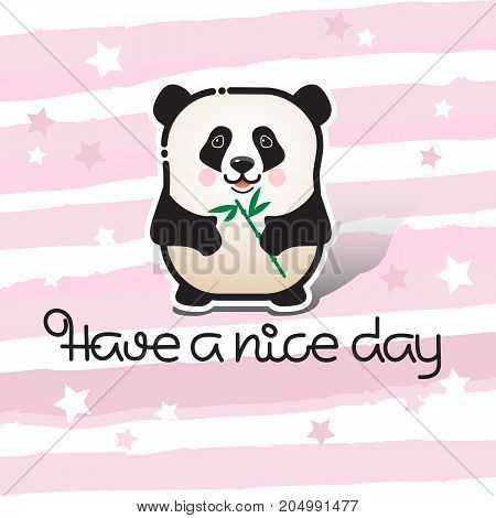 Have a nice day. Vector card with a line art cute animal bear panda and handwritten inscription on a striped pink background. Funny panda character wishing you a good day.