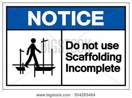 Notice Do Not Use Scaffolding Incomplete Symbol Sign, Vector Illustration, Isolate On White Background Label. EPS10 poster
