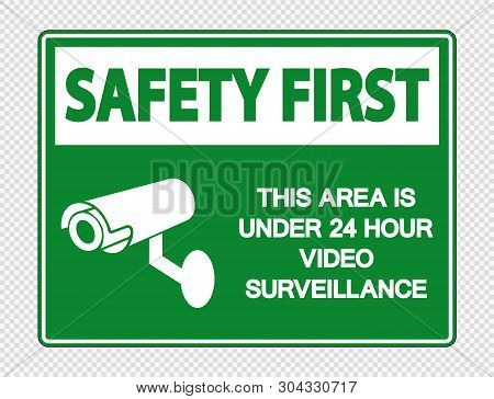 Safety First This Area Is Under 24 Hour Video Surveillance Sign On Transparent Background