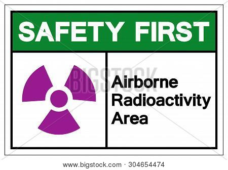 Safety First Airborne Radioactivity Area Symbol Sign, Vector Illustration, Isolate On White Backgrou