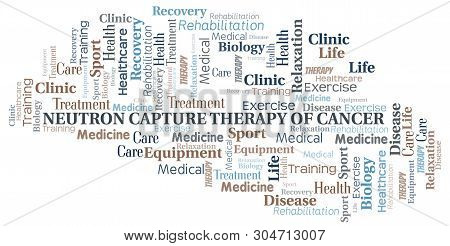 Neutron Capture Therapy Of Cancer Word Cloud. Wordcloud Made With Text Only.