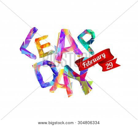 Leap Day. February 29. Vector Inscription Of Triangular Letters