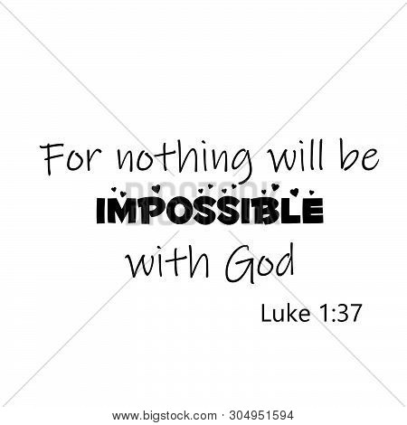 Biblical Phrase From Luke 1, For Nothing Will Be Impossible With God, Typography For Print Or Use As