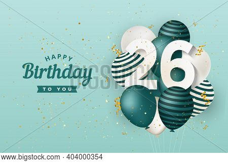 Happy 26th Birthday With Green Balloons Greeting Card Background. 26 Years Anniversary. 26th Celebra