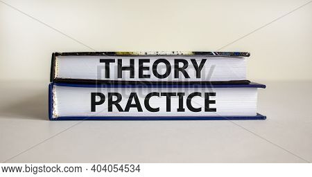 Theory And Practice Symbol. Books With Words 'theory Practice' On Beautiful White Table. White Backg