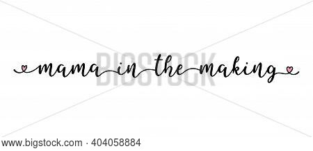 Handwritten Mama In The Making Quote As Logo, Header, Headline. Script Lettering For Greeting Card,