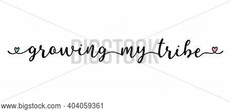 Handwritten Growing My Tribe Quote As Logo, Header, Headline. Script Lettering For Greeting Card, Po