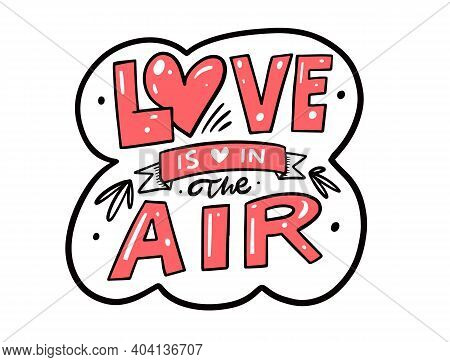 Love Is In The Air Phrase. Hand Draw Sketch Lettering. Vector Illustration.