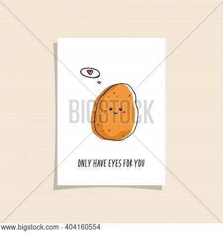Simple Card Design With Cute Veggie And Phrase - Only Have Eyes For You. Kawaii Drawing With Potato