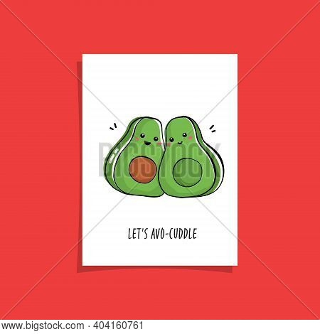Simple Card Design With Cute Veggie And Phrase - Lets Avo-cuddle. Kawaii Drawing With Avocado
