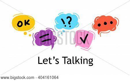 Concept Lets Talking. Bright Color Dialog Speech Bubbles On White Background.
