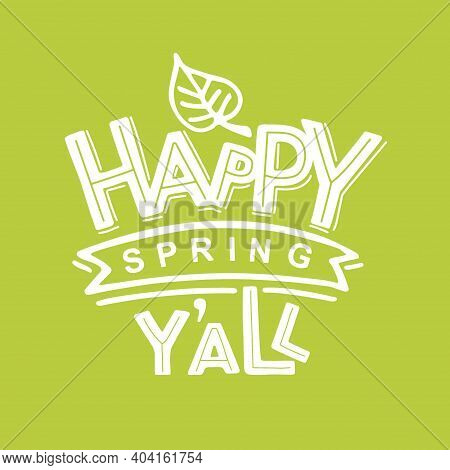 Hand Drawn Spring Lettering Typography Poster. Celebration Text Happy Spring Y All On Green Backgrou