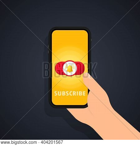 Subscribe Button Template With The Notification Bell On Smartphone Screen In Hand. Subscribe Red But