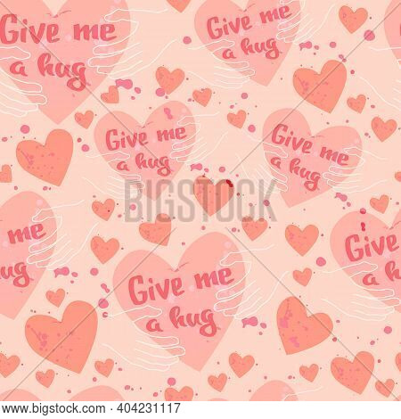Give Me A Hug! Seamless Pattern With Give Me A Hug! Seamless Pattern With Hearts And Love. Lettering