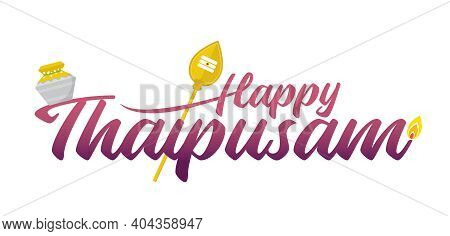 Thaipusam Or Thaipoosam Greeting Lettering Isolated On White Background. A Festival Which Is Celebra