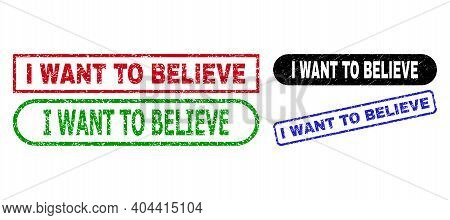 I Want To Believe Grunge Seal Stamps. Flat Vector Distress Seal Stamps With I Want To Believe Captio