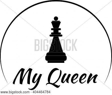 Icon With The Inscription My Queen. Logo With Chess.
